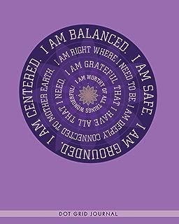 I am Balanced. I am Safe. I am Grounded. I am Centered.: Dot Grid Journal