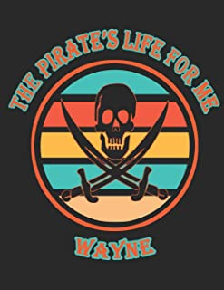 The Pirate's Life For ME Wayne: 8.5x11, College Rule,110 page Funny Pirate Vintage Skull Crossbone Sword journal compositi...