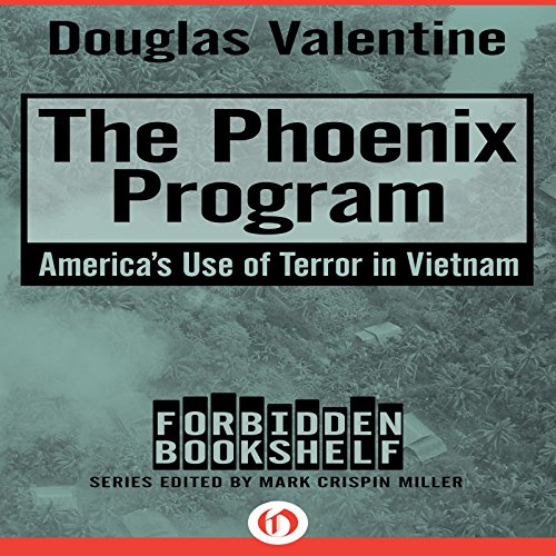 The Phoenix Program: America's Use of Terror in Vietnam audiobook cover art