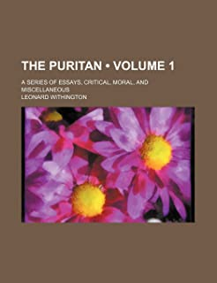 The Puritan (Volume 1); A Series of Essays, Critical, Moral, and Miscellaneous
