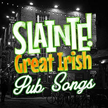 Sláinte! Great Irish Pub Songs