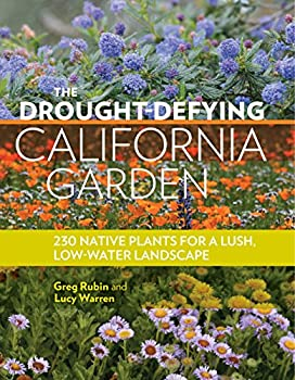 The Drought-Defying California Garden  230 Native Plants for a Lush Low-Water Landscape