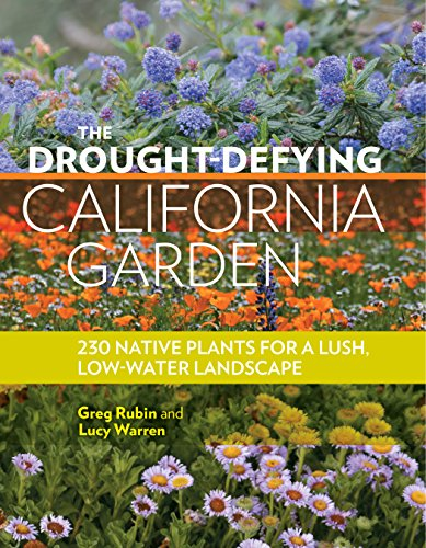 Compare Textbook Prices for The Drought-Defying California Garden: 230 Native Plants for a Lush, Low-Water Landscape  ISBN 9781604697094 by Rubin, Greg,Warren, Lucy