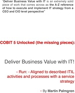 COBIT 5 Unlocked (the missing pieces): Deliver Business Value with IT! - Run - Aligned to described ITIL activities and processes with a Service Strategy