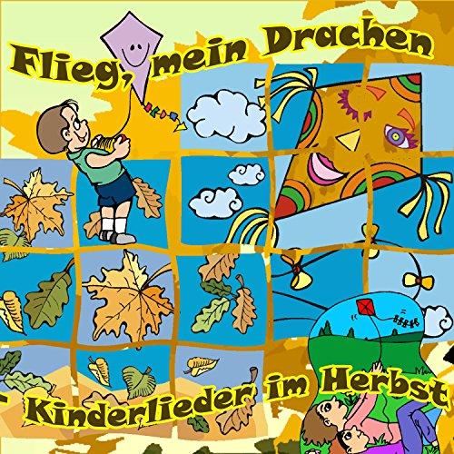 Flieg, mein Drachen: Kinderlieder im Herbst