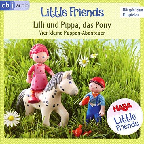 HABA Little Friends – Lilli und Pippa, das Pony: Vier kleine Puppen-Abenteuer zum Hören und Mitspielen! (HABA Little Friends Hörspiele, Band 2)