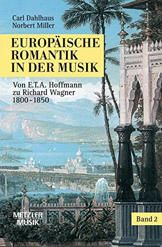 Europäische Romantik in der Musik, Bd.2, Von E. T. A. Hoffmann bis Richard Wagner 1820-1850...