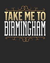 Take Me To Birmingham: Birmingham Travel Journal| Birmingham Vacation Journal | 150 Pages 8x10 | Packing Check List | To Do Lists | Outfit Planner And Much More