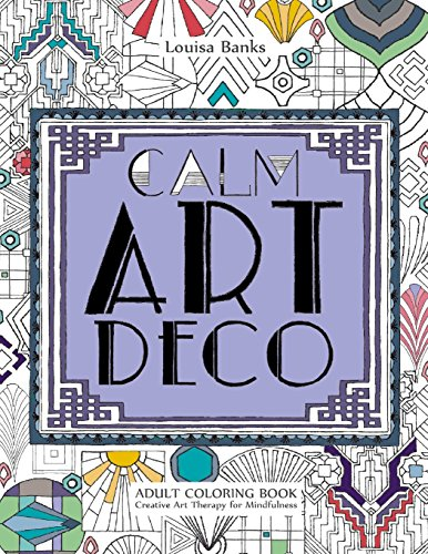 Calm Art Deco Adult Coloring Book: Creative Art Therapy for Mindfulness