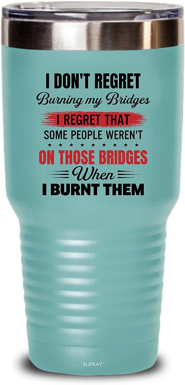 I Dont Regret Burning free shipping My Gifts 30oz Bridges Max 42% OFF Tumbler