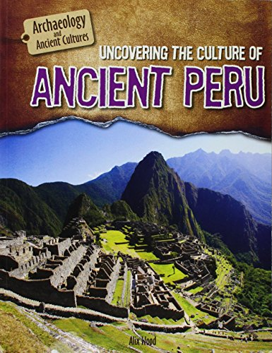 Uncovering the Culture of Ancient Peru (Archaeology and Ancient Cultures)