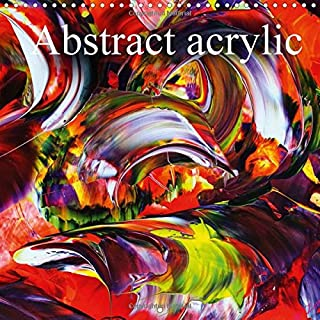 Abstract Acrylic 2017: Through These Works, Experience the Abstraction of Nature in All its Perfection (Calvendo Art)