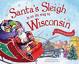 Santa's Sleigh Is on Its Way to Wisconsin: A Christmas Adventure (Santa's Sleigh Is on Its Way: A Christmas Adventure)