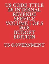 US CODE TITLE 26 INTERNAL REVENUE SERVICE VOLUME 1 OF 5 2018 BUDGET EDITION