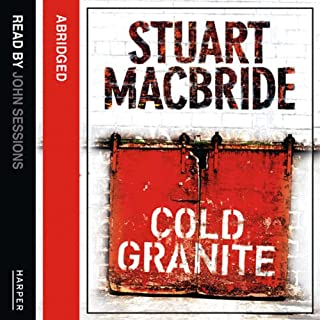Cold Granite     Logan McRae, Book 1              By:                                                                                                                                 Stuart MacBride                               Narrated by:                                                                                                                                 John Sessions                      Length: 6 hrs and 1 min     154 ratings     Overall 4.1