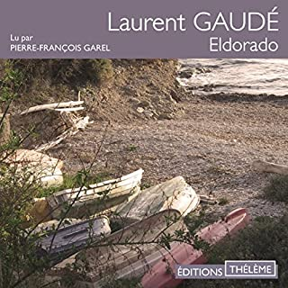 Eldorado [French Version]                   Written by:                                                                                                                                 Laurent Gaudé                               Narrated by:                                                                                                                                 Pierre-François Garel                      Length: 4 hrs and 53 mins     4 ratings     Overall 4.5