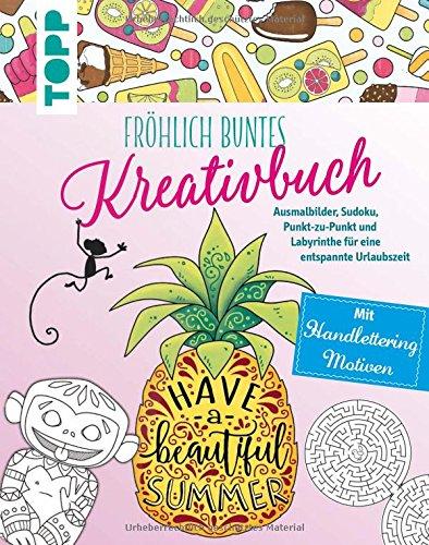Fröhlich buntes Kreativbuch: Ausmalbilder, Sudoku, Punkt-zu-Punkt und Labyrinthe für eine entspannte Urlaubszeit. Mit Handlettering-Motiven