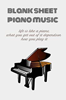 Blank Sheet Music For Piano: Life is like a piano. What you get out of it depends on how you play it.: Motivational Notebo...