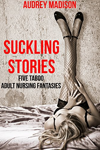Suckling Stories (A Bundle of FIVE Taboo Adult Thirsty Fantasies)
