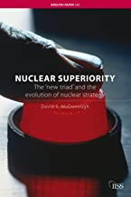 Nuclear Superiority: The 'new triad' and the evolution of nuclear strategy (Adelphi Book 383)