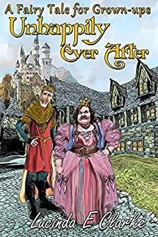 Unhappily Ever After: A Fairy Tale for Grown-ups by [Lucinda E Clarke, Luke Ahearn, Gabi Plumm]
