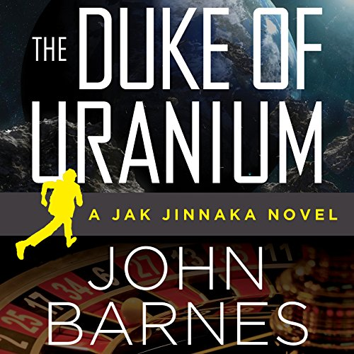 The Duke of Uranium                   By:                                                                                                                                 John Barnes                               Narrated by:                                                                                                                                 James Fouhey                      Length: 9 hrs and 11 mins     5 ratings     Overall 4.0