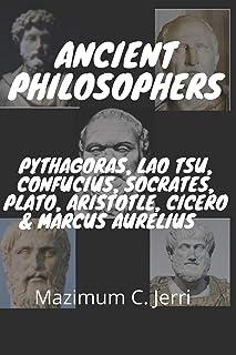 Ancient Philosophers: Pythagoras, Lao Tsu, Confucius, Socrates, Plato, Aristotle, Cicero & Marcus Aurelius