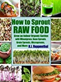 How to Sprout Raw Food: Grow an Indoor Organic Garden with Wheatgrass, Bean