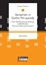 Vampirism in Gothic film parody: From Tod Browning's 'Dracula' to Mel Brooks' 'Dracula: Dead and Loving It'