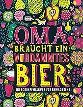 Oma braucht ein verdammtes Bier: Ein Schimpfmalbuch für Erwachsene: Ein lustiges Malbuch für Erwachsene zur Entspannung und Stressabbau für Großmütter (German Edition)
