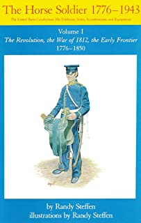 Horse Soldier, 1776-1850: The Revolution, the War of 1812, the Early Frontier 1776–1850