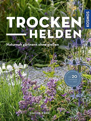 Trockenhelden: Naturnah gärtnern ohne gießen