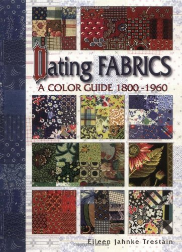 DATING FABRICS - A COLOR GD -: A Color Guide 1800-1960