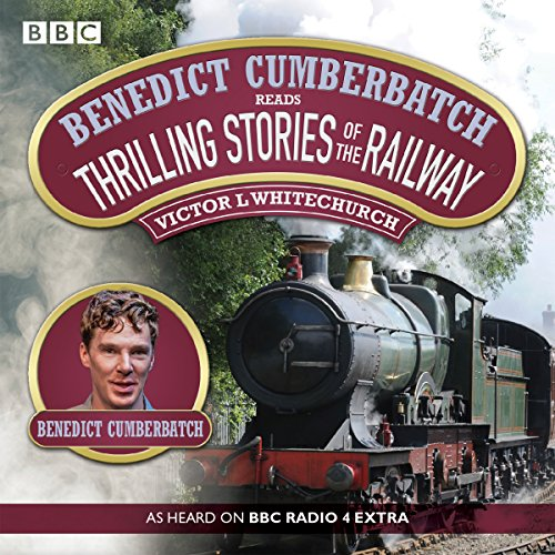 Couverture de Benedict Cumberbatch Reads Thrilling Stories of the Railway