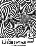L'art de Illusions d'optique livre de coloriage: 45 dessins d'effets psychédéliques pour adultes et enfants / Livres à colorier psychédéliques / Livres à colorier abstraits / Visuel amusant