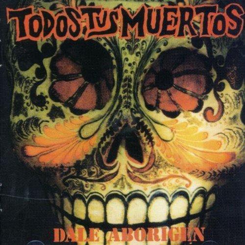 Dale Aborigen by TODOS TUS MUERTOS (1980-01-01)