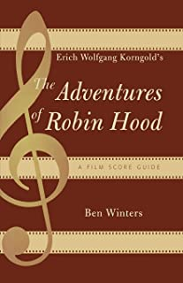 Erich Wolfgang Korngold's The Adventures of Robin Hood: A Film Score Guide (6)