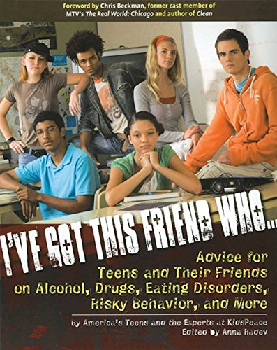 I've Got This Friend Who: Advice for Teens and Their Friends on Alcohol, Drugs, Eating Disorders, Risky Behavior and More