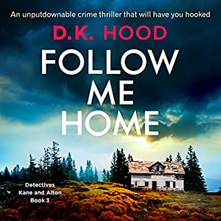 Follow Me Home     Detectives Kane and Alton, Book 3              Written by:                                                                                                                                 D.K. Hood                               Narrated by:                                                                                                                                 Patricia Rodriguez                      Length: 9 hrs and 42 mins     Not rated yet     Overall 0.0