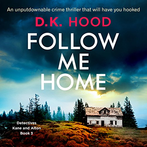 Follow Me Home     Detectives Kane and Alton, Book 3              By:                                                                                                                                 D.K. Hood                               Narrated by:                                                                                                                                 Patricia Rodriguez                      Length: 9 hrs and 42 mins     6 ratings     Overall 4.3