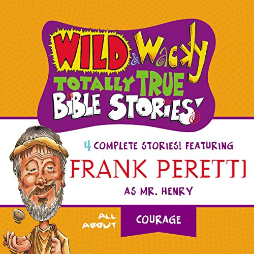 Wild and Wacky Totally True Bible Stories: All About Courage audiobook cover art