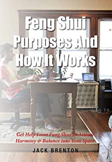 Feng Shui Purposes And How It Works: Get Help From Feng Shui To Attract Harmony & Balance Into Your Space