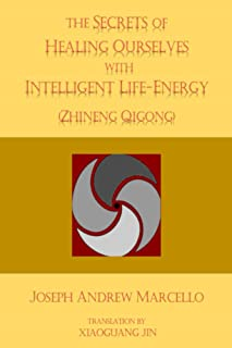 The Secrets of Healing Ourselves with Intelligent Life- Energy (The Energies of Life Book 1)