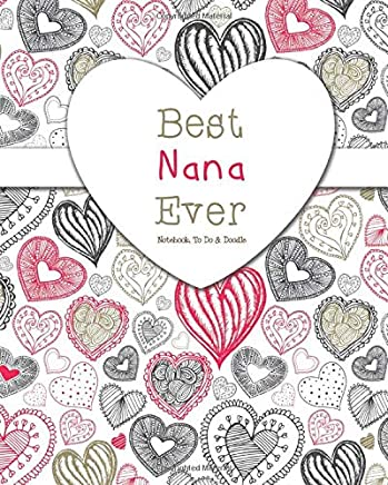 Best Nana Ever - Notebook, To Do & Doodles: A Beautiful Notebook Gift For Nana - Lined Notebook, Journal, To Do, Planner