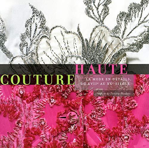 Haute Couture, la Mode en Details, du XVIIe au XXe siecle