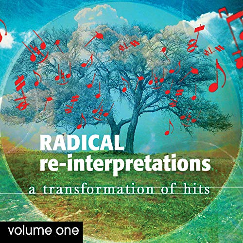 Radical Re-Interpretations: A Transformation of Hits Volume 1