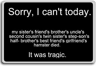 Sorry I Can`t Today. It Was Tragic - funny quotes fridge magnet