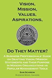 Vision, Mission, Values, Aspirations, Do They Matter?: A Business Professionals' Guide to Drafting Vision/Mission Statements and Their Purpose in ... Tools (Management Tools Beyond 2020)