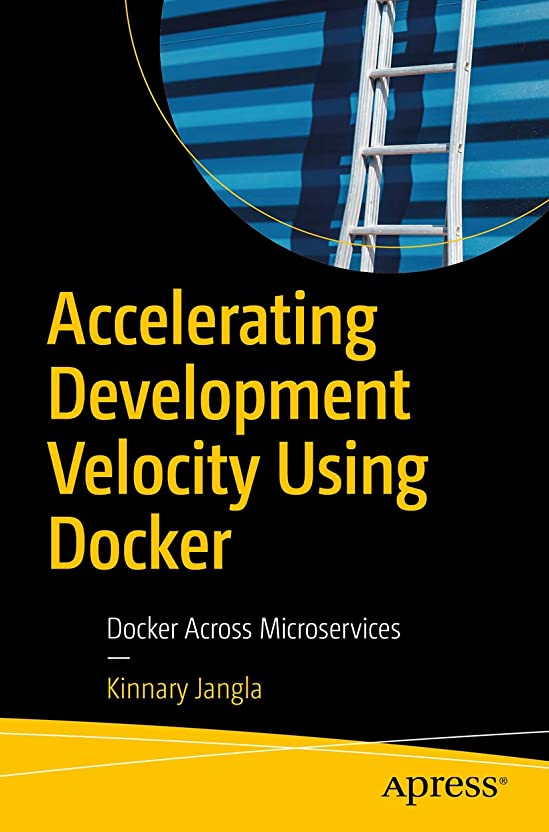 それから荒らす送料Accelerating Development Velocity Using Docker: Docker Across Microservices (English Edition)