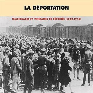 La déportation. Témoignages et itinéraires de déportés (1942-1945)                   De :                                                                                                                                 Divers auteurs                               Lu par :                                                                                                                                 Divers narrateurs                      Durée : 3 h et 41 min     1 notation     Global 5,0